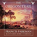 The Oregon Trail: Sketches of Prairie and Rocky-Mountain Life Audiobook by Francis Parkman Narrated by Robert Morris