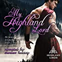 My Highland Lord: Highland Lords Audiobook by Tarah Scott Narrated by Marian Hussey