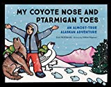 img - for My Coyote Nose and Ptarmigan Toes: An Almost-True Alaskan Adventure (PAWS IV) book / textbook / text book