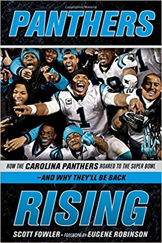 4e477bf20 Panthers Rising  How the Carolina Panthers Roared to the Super Bowl—and Why  They ll Be Back!  Scott Fowler