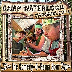 The Camp Waterlogg Chronicles 4: The Best of the Comedy-O-Rama Hour Season Eight Radio/TV Program