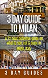 3 Day Guide to Milan: A 72-hour Definitive Guide on What to See, Eat and Enjoy in Milan, Italy (3 Day Travel Guides Book 17)
