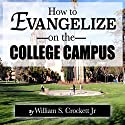 How to Evangelize on the College Campus Audiobook by William S. Crockett, Jr. Narrated by William Crockett