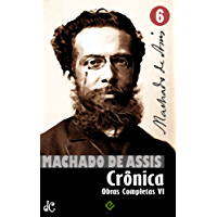 Obras Completas de Machado de Assis VI: Crônica Completa (Edição Definitiva)