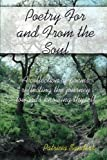 Poetry For And From The Soul: A Collection Of Poems Reflecting The Journey Towards Knowing Thyself