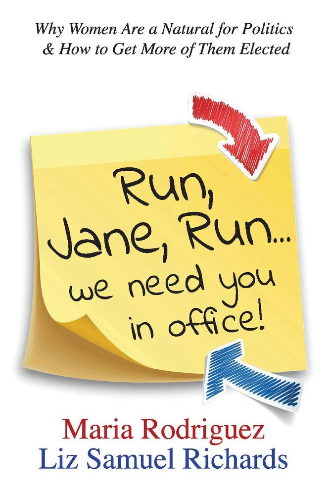 Run Jane Run...We Need You in Office!: Why Women Are a Natural for Politics & How to Get More of Them Elected PDF