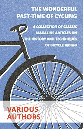 The Wonderful Past-Time of Cycling - A Collection of Classic Magazine Articles on the History and Techniques of Bicycle Riding