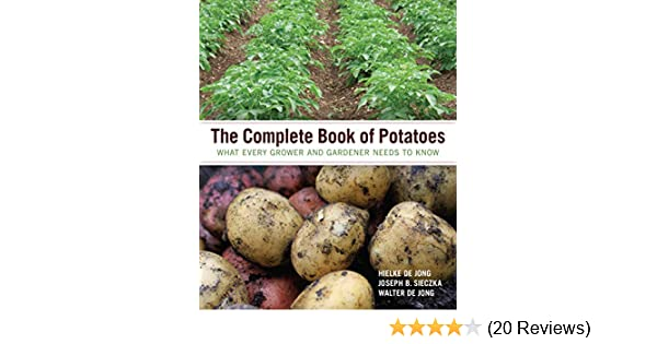 The Complete Book Of Potatoes What Every Grower And Gardener
