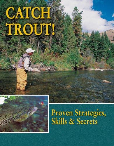 Read Online Catch Trout!: Proven Strategies, Skills & Secrets pdf