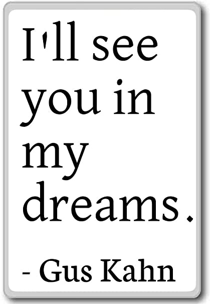 Amazoncom Ill See You In My Dreams Gus Kahn Quotes Fridge