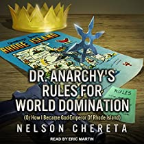 DR. ANARCHY'S RULES FOR WORLD DOMINATION: (OR HOW I BECAME GOD-EMPEROR OF RHODE ISLAND)
