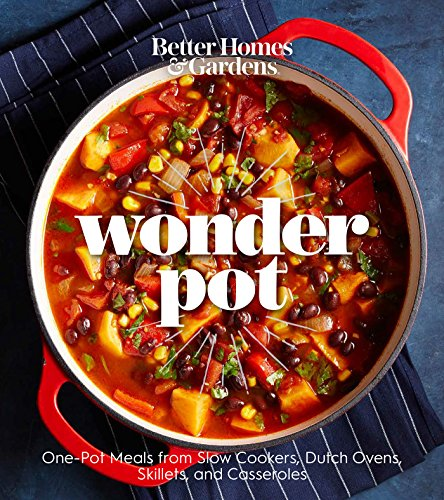 Better Homes and Gardens Wonder Pot: One-Pot Meals from Slow Cookers, Dutch Ovens, Skillets, and Casseroles by Better Homes and Gardens