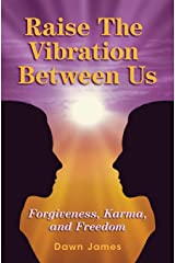 Raise the Vibration Between Us: Forgiveness, Karma, and Freedom Paperback