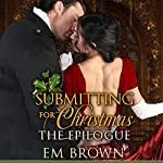 Submitting for Christmas: The Epilogue: Chateau Debauchery, Book 6 | Em Brown