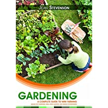 Gardening: The Complete Guide To Mini Farming (gardening climatic,gardening herbs, ornamental plant, Square Foot Gardening, Small Space Gardening, Mini Farming For Beginners)