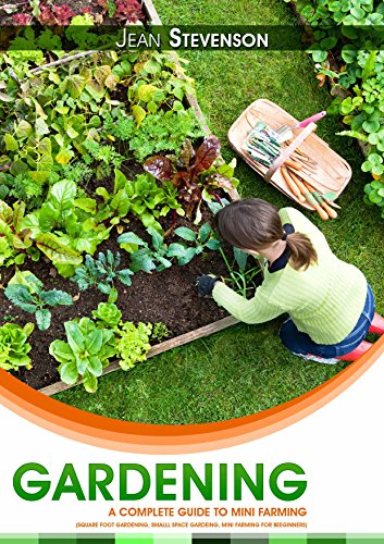 Gardening: The Complete Guide To Mini Farming (gardening climatic,gardening herbs, ornamental plant, Square Foot Gardening, Small Space Gardening, Mini Farming For Beginners) by [Stevenson, Jean]