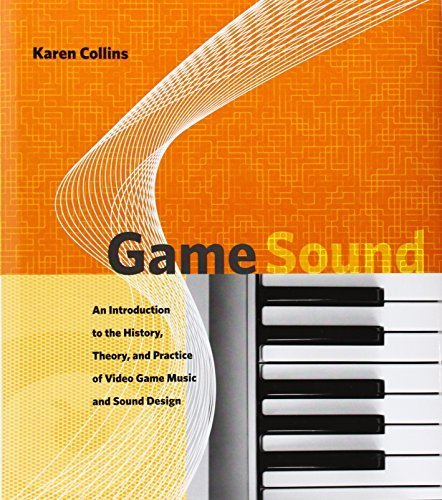 Read Online Game Sound: An Introduction to the History, Theory, and Practice of Video Game Music and Sound Design 1st edition by Collins, Karen (2008) Hardcover ebook