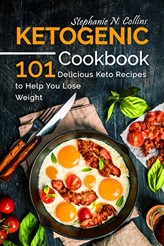Ketogenic Cookbook: 101 Delicious Keto Recipes to Help You Lose Weight by Stephanie Collins