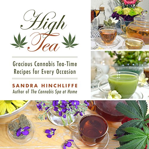 High Tea: Gracious Cannabis Tea-Time Recipes for Every Occasion by Sandra Hinchliffe
