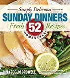 Simply Delicious Sunday Dinners: 52 Fresh Homestyle Recipes