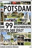 Potsdam: Die 99 besonderen Seiten der Stadt