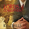 Lords of Corruption Audiobook by Kyle Mills Narrated by Kevin T. Collins