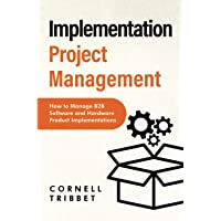 Implementation Project Management: How to Manage B2B Software and Hardware Product Implementations