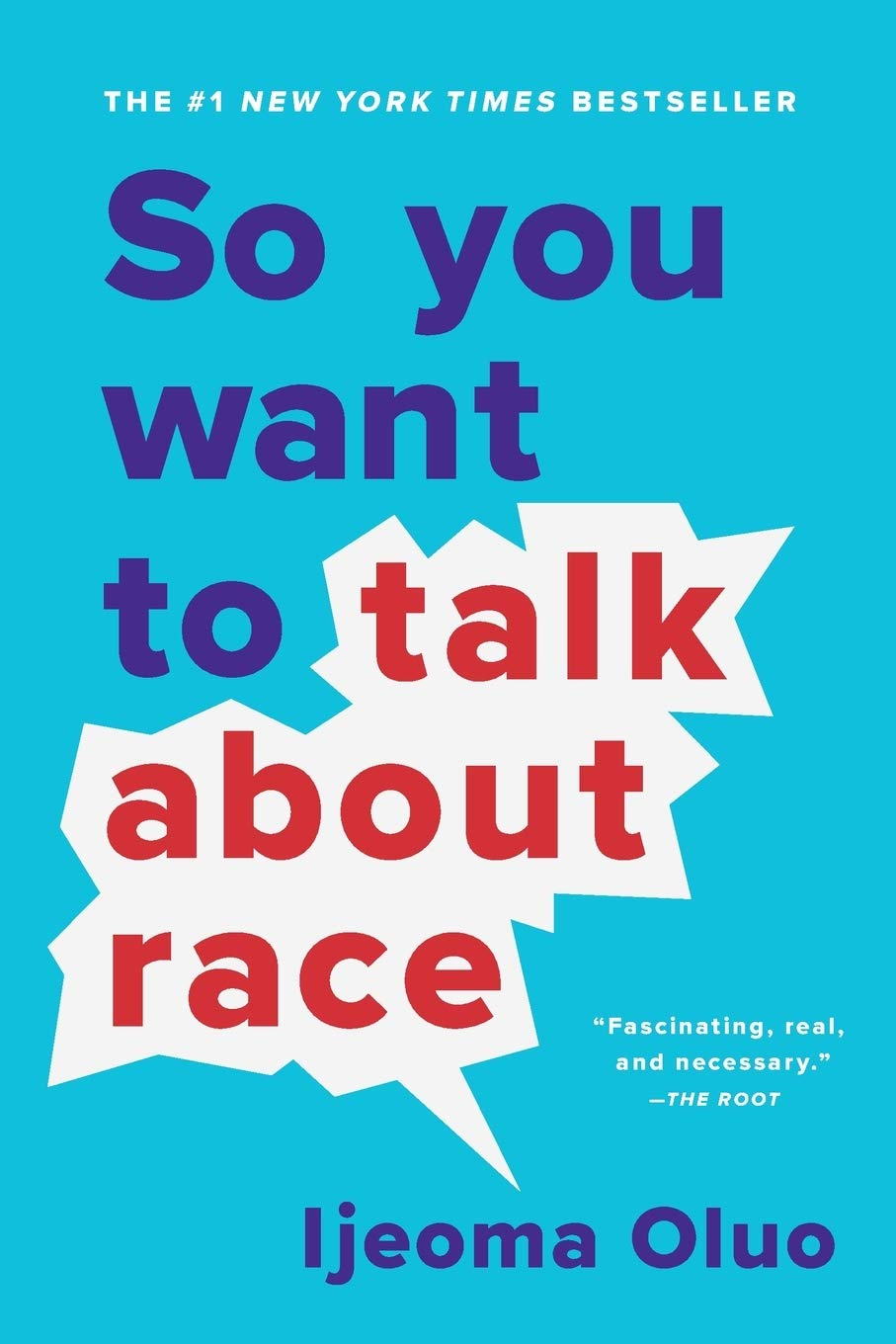 So You Want to Talk About Race: Oluo, Ijeoma: 9781580058827: Books ...
