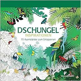 Dschungel Inspirationen 70 Ausmalbilder Zum Entspannen Ausmalbuch