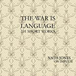 The War Is Language: 101 Short Works: On Impulse, Volume 1 | Nath Jones