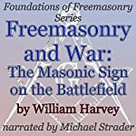 Freemasonry and War: The Masonic Sign on the Battlefield: Foundations of Freemasonry Series | William Harvey