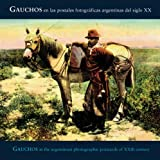 Gauchos In Argentinian Photographic Postcards of the 20th Century (Coleccion Registro Grafico)