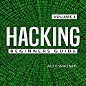 Hacking: The Ultimate Beginners Guide to Hacking Audiobook by Alex Wagner Narrated by Nathan W Wood