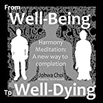 Harmony Meditation: From Well-Being to Well-Dying: A New Way to Completion | Johwa Choi