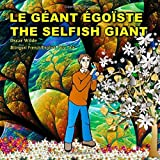 The Selfish Giant.Le Geant Egoiste. Oscar Wilde. Bilingual French/English Fairy Tale: Dual Language Picture Book by Oscar Wilde (March 17,2015)