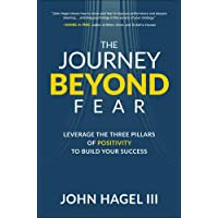 The Journey Beyond Fear: Leverage the Three Pillars of Positivity to Build Your Success