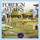 Foreign Affairs - March/April 2017 Audiomagazin von  Foreign Affairs Gesprochen von: Kevin Stillwell