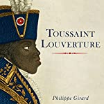 Toussaint Louverture: A Revolutionary Life | Philippe Girard