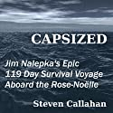 Capsized: Jim Nalepka's Epic 119 Day Survival Voyage Aboard the Rose-Noelle Audiobook by Steven Callahan Narrated by Robert Brown