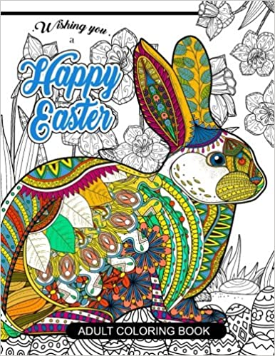 Amazon Happy Easter Adult Coloring Book Rabbit And Egg Designs For Adults Teens Kids Toddlers Children Of All Ages 9781545131466