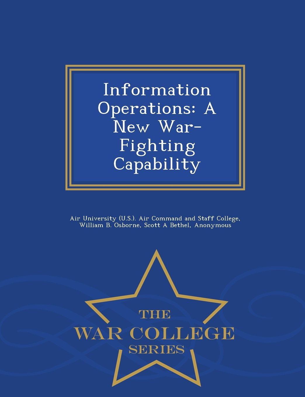 Information Operations: A New War-Fighting Capability - War College Series pdf epub