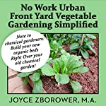 No Work Urban Front Yard Vegetable Gardening Simplified: The Easiest Way to Get Fresh Tasty Organic Veggies for Your Whole Family (Food and Nutrition Series Book 1) | Joyce Zborower