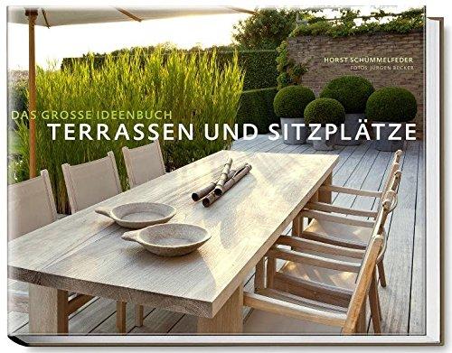 Terrassen Und Sitzplätze   Das Große Ideenbuch Garten  Und Ideenbücher  BJVV: Amazon.de: Horst Schümmelfeder, Jürgen Becker (Fotografie): Bücher