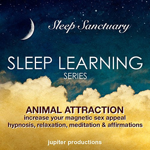 Animal Attraction, Increase Your Magnetic Sex Appeal: Sleep Learning, Hypnosis, Relaxation, Meditation & Affirmations by Jupiter Productions