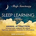 Animal Attraction, Increase Your Magnetic Sex Appeal: Sleep Learning, Hypnosis, Relaxation, Meditation & Affirmations Audiobook by  Jupiter Productions Narrated by Anna Thompson