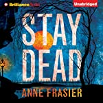 Stay Dead: Elise Sandberg, Book 2 | Anne Frasier