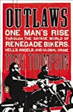 Outlaws: One Man's Rise Through the Savage World of Renegade Bikers, Hell's Angels and Gl obal Crime