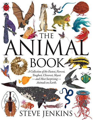 The Animal Book: A Collection of the Fastest, Fiercest, Toughest, Cleverest, Shyest_and Most Surprising_Animals on Earth (Boston Globe-Horn Book Honors (Awards))