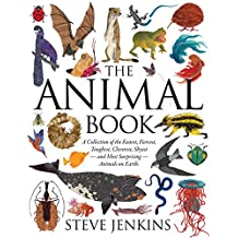 The Animal Book: A Collection of the Fastest, Fiercest, Toughest, Cleverest, Shyest - and Most Surprising - Animals on Earth