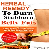 #10: Herbal Remedy to Burn Stubborn Fats: A Step-by-Step Guide to Prepare Herbal Teas to Burn Belly Fats